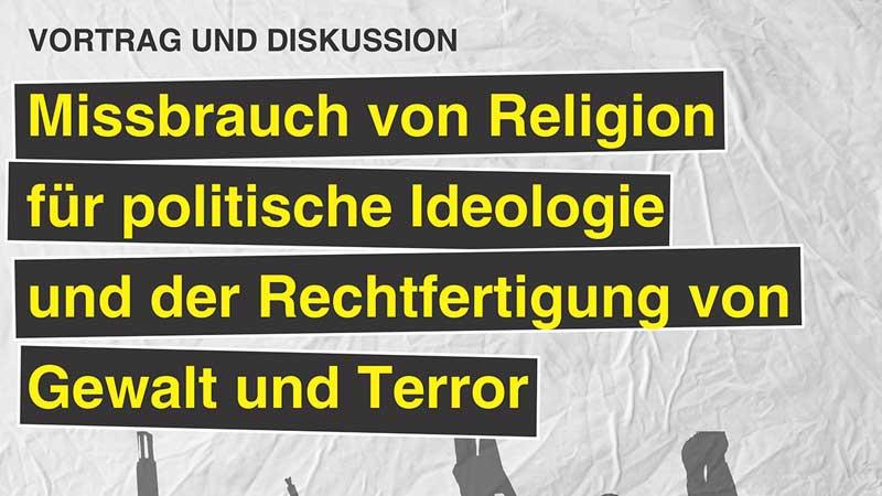 Veranstaltung: Missbrauch von Religion für politische Ideologie und der Rechtfertigung von Gewalt und Terror